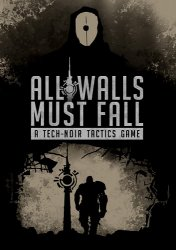 All Walls Must Fall - A Tech-Noir Tactics Game (2018) PC | Пиратка